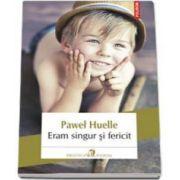 Pawel Huelle, Eram singur si fericit