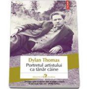 Thomas Dylan, Portretul artistului ca tanar caine - Traducere din limba engleza si note de Mihaela Ghita