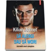 Jornet Kilian, Sa alergi sau sa mori. Jurnalul unui campion - Traducere din limba catalana de Marius-Adrian Hazaparu