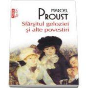 Marcel Proust, Sfarsitul geloziei si alte povestiri. Colectia Top 10