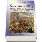 Mircea Terheci, Crucianda a IV-a. Actul final al schismei dintre Est si Vest
