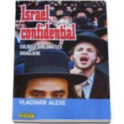 Vladimir Alexe, Israel confidential. Culisele diplomatice israeliene