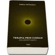 Horia Patrascu, Terapia prin Cioran. Forta gandirii negative