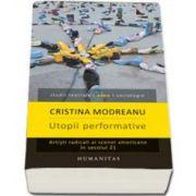 Cristina Modreanu, Utopii performative. Artisti radicali ai scenei americane in secolul 21