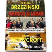 Zbigniew Brzezinski, America si lumea. Conversatii despre viitorul politicii externe americane