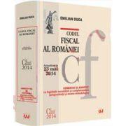 Codul fiscal al Romaniei. Actualizat la 23 mai 2014 (Comentat si adnotat cu legislatie secundara si complementara, jurisprudenta si norme metodologice)