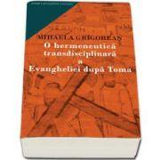 O hermeneutica transdisciplinara a Evangheliei dupa Toma (Mihaela Grigorean)