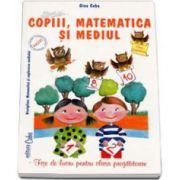 Copiii, matematica si mediul. Fise de lucru pentru clasa pregatitoare. Disciplina: Matematica si explorarea mediului (Gina Caba)