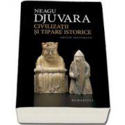 Neagu Djuvara, Civilizatii si tipare istorice. Un studiu comparat al civilizatiilor. Editia a VI-a ilustrata