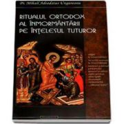 Mihail Adeodatus Ungureanu, Ritualul ortodox al inmormantarii pe intelesul tuturor