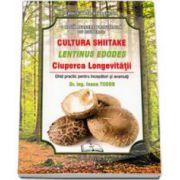 O noua afacere profitabila cu ciuperci: CULTURA SHIITAKE - LENTINUS EDODES. Ciuperca Longevitatii - Ghid practic pentru incepatori si avansati