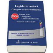 Legislatie rutiera. Culegere de acte normative. Editia a X-a (actualizat la 20 martie 2014)