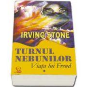 Turnul nebunilor - Viata lui Freud (Irving Stone)