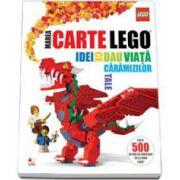 Marea carte Lego. Idei ce dau viata caramizilor tale. Peste 500 de idei de construit de la fanii Lego