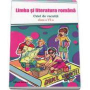 Limba si literatura romana. Caiet de vacanta clasa a VI-a