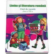 Limba si literatura romana. Caiet de vacanta clasa a VII-a