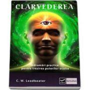 Clarvederea. Indrumari practice pentru trezirea puterilor oculte (C. W. Leadbeater)
