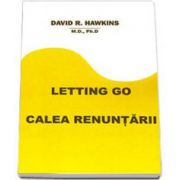 David R Hawkins, Letting Go. Calea renuntarii