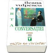 Ileana Vulpescu, Arta conversatiei. Editie ne varietur