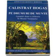 Calistrat Hogas, Pe drumuri de munte. Amintiri dintr-o calatorie In Muntii Neamtului (Contine un dosar critic si o fisa biobibliografica)