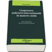 Cooperarea judiciara internationala in materie civila. Editie actualizata la 30 iunie 2014)