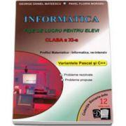 Informatica. Fise de lucru pentru elevi clasa a XI-a. Profilul Matematica - Informatica, Ne-intensiv. Variantele Pascal si C++