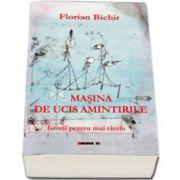 Florian Bichir, Masina de ucis amintirile. Istorii pentru mai tarziu