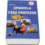 Invatati limba Spaniola Fara Profesor. Curs practic, cu cd audio - Editia a V-a