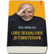 Corp, sexualitate si psihoterapie (Bebe Mihaescu)