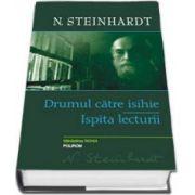 Nicolae Steinhardt, Drumul catre isihie. Ispita lecturii - Editie Cartonata