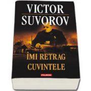 Victor Suvorov, Imi retrag cuvintele