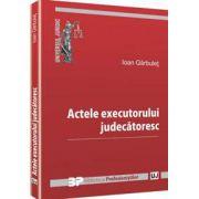 Actele executorului judecatoresc - Ioan Garbulet