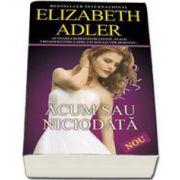 Elizabeth Adler, Acum sau niciodata