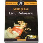 Liviu Rebreanu, Adam si Eva - Contine fisa bioblibliografica si referinte critice de Lucian Pricop