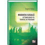 Migratia ilegala la confluenta cu traficul de persoane (Anghel Stoica)