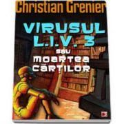 Virusul L.I.V. 3 sau moartea cartilor (Christian Grenier)