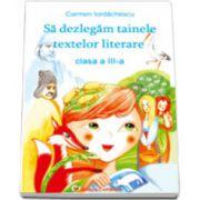 Sa dezlegam tainele textelor literare, pentru clasa a III-a. Auxiliar elaborat manual autoarei Marcela Penes