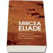 Mircea Eliade, Samanismul si tehnicile arhaice ale extazului