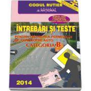 Intrebari si teste, pentru categoria B (Anul - 2014). Pentru obtinerea permisului de conducere auto (Cu sistem online de testare si verificare a cunostintelor)