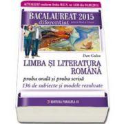 Bacalaureat 2015 limba si literatura romana, diferentiat pentru Real si Uman. Proba ORALA si proba SCRISA - 136 de subiecte si modele rezolvate