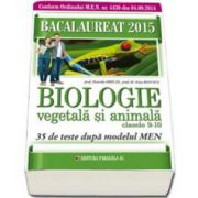 Bacalaureat 2015. Biologie vegetala si animale, pentru clasele IX-X. 35 de teste dupa modelul MEN