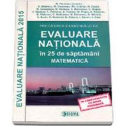 Evaluare Nationala 2015. Pregatirea examenului de Evaluare Nationala in 25 de saptamani - Matematica