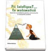 Fii inteligenT... la matematica, clasa a III-a. Exercitii si probleme pentru concursurile si evaluarile scolare. Anul scolar 2014-2015