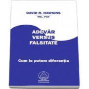 David Hawkins, Adevar versus Falsitate. Cum le putem diferentia