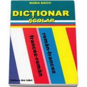 Dictionar scolar francez - romana, roman - francez. Editia I (Maria Raicu)