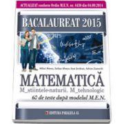 Bacalaureat 2015, matematica M_Stiintele_Naturii, M_Tehnologic - 60 de teste dupa modelul MEN