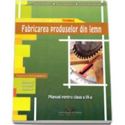 Fabricarea produselor din lemn, manual pentru clasa a IX-a. Filiera tehnologica, profil tehnic