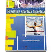 Pregatire sportiva teoretica, manual pentru clasa a XII-a. Filiera vocationala, profil SPORTIV