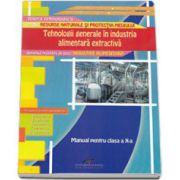 Tehnologii generale in industria alimentara extractiva. Manual pentru clsasa a X-a