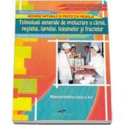 Tehnologii generale de prelucrare a carnii, pestelui, laptelui, legumelor si fructelor. Manual pentru clasa a X-a